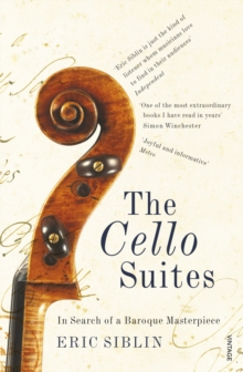 The Cello Suites : In Search of a Baroque Masterpiece, Paperback Book