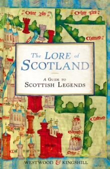 The Lore of Scotland : A guide to Scottish legends, Paperback / softback Book