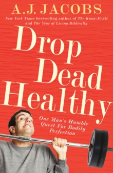 Drop Dead Healthy : One Man's Humble Quest for Bodily Perfection, Paperback / softback Book