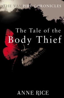 The Tale Of The Body Thief : The Vampire Chronicles 4, Paperback Book