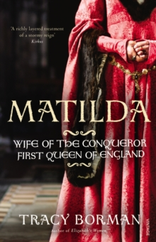 Matilda : Wife of the Conqueror, First Queen of England, Paperback Book