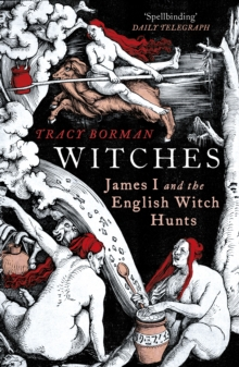 Witches : James I and the English Witch Hunts, Paperback / softback Book