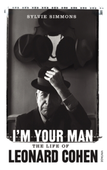 I'm Your Man : The Life of Leonard Cohen, Paperback Book