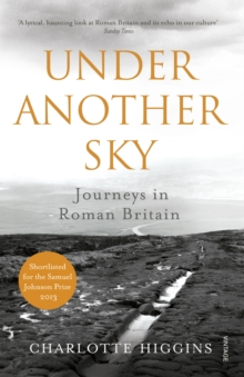 Under Another Sky : Journeys in Roman Britain, Paperback / softback Book