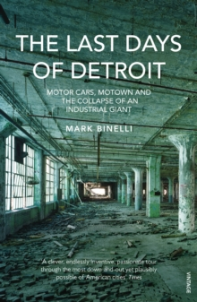 The Last Days of Detroit : Motor Cars, Motown and the Collapse of an Industrial Giant, Paperback Book