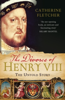 The Divorce of Henry VIII : The Untold Story, Paperback / softback Book
