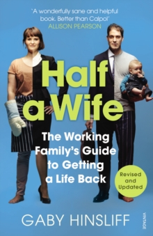 Half a Wife : The Working Family's Guide to Getting a Life Back, Paperback Book