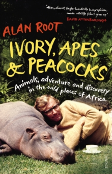 Ivory, Apes & Peacocks : Animals, Adventure and Discovery in the Wild Places of Africa, Paperback Book