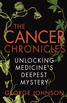 The Cancer Chronicles : Unlocking Medicine's Deepest Mystery, Paperback / softback Book