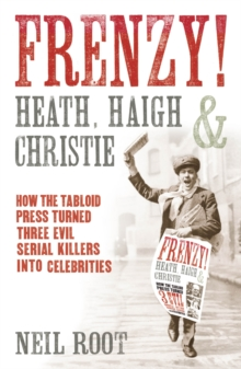 Frenzy! : How the Tabloid Press Turned Three Evil Serial Killers into Celebrities, Paperback Book