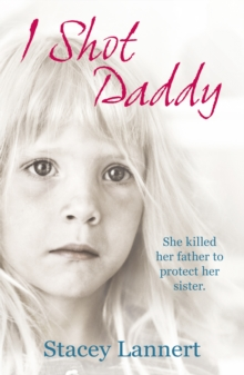I Shot Daddy : She killed her father to protect her sister, Paperback Book