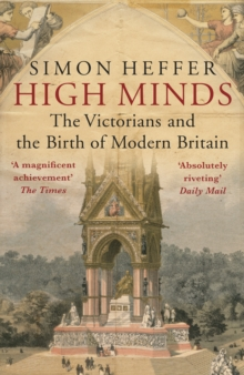 High Minds : The Victorians and the Birth of Modern Britain, Paperback Book