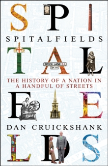Spitalfields : The History of a Nation in a Handful of Streets, Paperback Book
