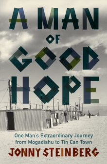 A Man of Good Hope : One Man's Extraordinary Journey from Mogadishu to Tin Can Town, Paperback / softback Book