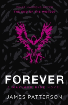 Maximum Ride Forever : (Maximum Ride 9), Paperback Book