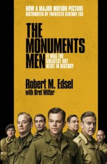 The Monuments Men : Allied Heroes, Nazi Thieves and the Greatest Treasure Hunt in History, Paperback Book