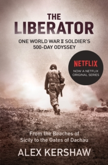 The Liberator : One World War II Soldier's 500-Day Odyssey From the Beaches of Sicily to the Gates of Dachau, Paperback / softback Book