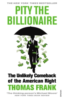 Pity the Billionaire : The Unlikely Comeback of the American Right, Paperback / softback Book
