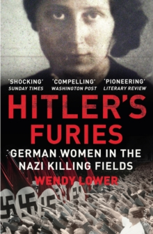 Hitler's Furies : German Women in the Nazi Killing Fields, Paperback Book
