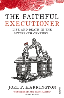 The Faithful Executioner : Life and Death in the Sixteenth Century, Paperback Book