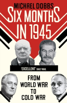 Six Months in 1945 : FDR, Stalin, Churchill, and Truman - from World War to Cold War, Paperback / softback Book