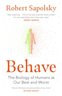 Behave : The Biology of Humans at Our Best and Worst, Paperback Book