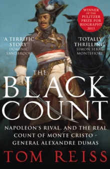 The Black Count : Glory, revolution, betrayal and the real Count of Monte Cristo, Paperback / softback Book