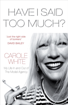 Have I Said Too Much? : My Life In and Out of The Model Agency, Paperback / softback Book