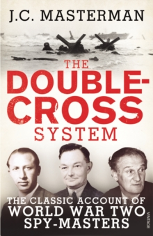 The Double-Cross System : The Classic Account of World War Two Spy-Masters, Paperback / softback Book