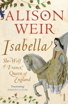 Isabella : She-Wolf of France, Queen of England, Paperback / softback Book