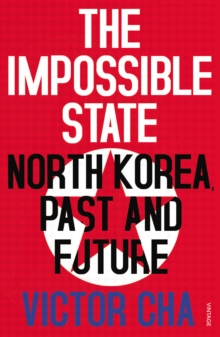 The Impossible State : North Korea, Past and Future, Paperback Book