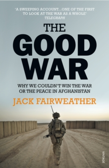 The Good War : Why We Couldn't Win the War or the Peace in Afghanistan, Paperback Book