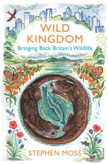 Wild Kingdom : Bringing Back Britain's Wildlife, Paperback Book