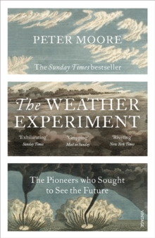 The Weather Experiment : The Pioneers who Sought to see the Future, Paperback / softback Book