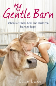 My Gentle Barn : The Incredible True Story of a Place Where Animals Heal and Children Learn to Hope, Paperback Book