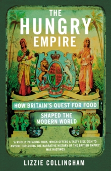 The Hungry Empire : How Britain's Quest for Food Shaped the Modern World, Paperback Book