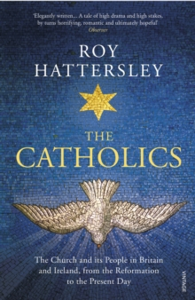 The Catholics : The Church and its People in Britain and Ireland, from the Reformation to the Present Day, Paperback Book