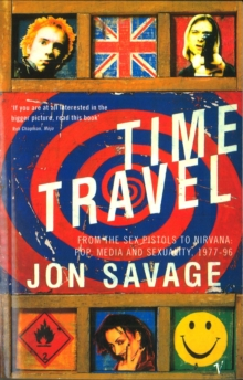 Time Travel : From the Sex Pistols to Nirvana:Pop,Media and Sexuality 1977-96, Paperback / softback Book