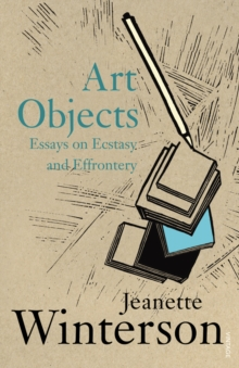 Art Objects : Essays on Ecstasy and Effrontery, Paperback / softback Book