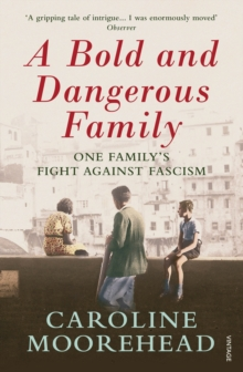 A Bold and Dangerous Family : The Rossellis and the Fight Against Mussolini, Paperback Book