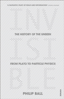 Invisible : The History of the Unseen from Plato to Particle Physics, Paperback / softback Book