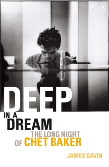 Deep In A Dream : The Long Night of Chet Baker, Paperback Book