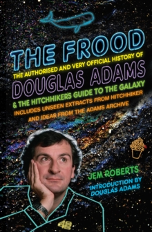 The Frood : The Authorised and Very Official History of Douglas Adams & The Hitchhiker's Guide to the Galaxy, Paperback / softback Book