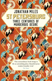 St Petersburg : Three Centuries of Murderous Desire, Paperback Book