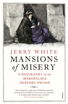 Mansions of Misery : A Biography of the Marshalsea Debtors' Prison, Paperback Book