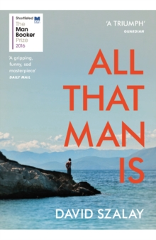 All That Man is : Shortlisted for the Man Booker Prize 2016, Paperback Book