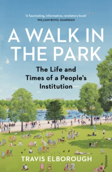 A Walk in the Park : The Life and Times of a People's Institution, Paperback Book