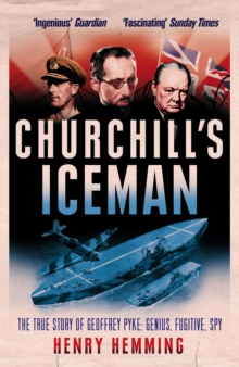 Churchill's Iceman : The True Story of Geoffrey Pyke: Genius, Fugitive, Spy, Paperback / softback Book
