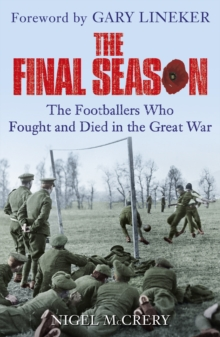 The Final Season : The Footballers Who Fought and Died in the Great War, Paperback Book