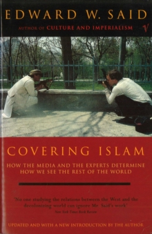 Covering Islam : How the Media and the Experts Determine How We See the Rest of the World (Fully Revised Edition), Paperback Book